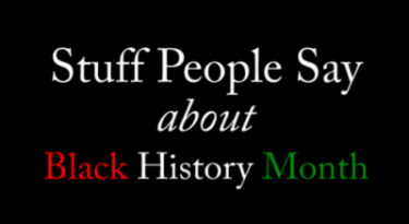 Stuff People Say About Black History Month
